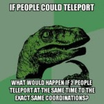 If People Could Teleport...