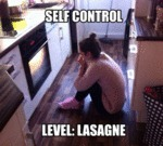 Self Control, Level: Lasagne...