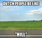 Dutch People Be Like, Hill...