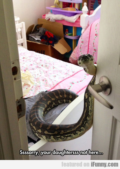 Sssssorry, Your Daugtherssss Not Here