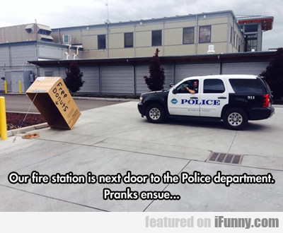 Our Fire Station Is Next Door...