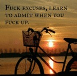 Fuck Excuses, Learn To Admit...