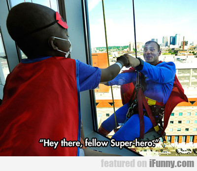 Hey There Fellow Superhero...