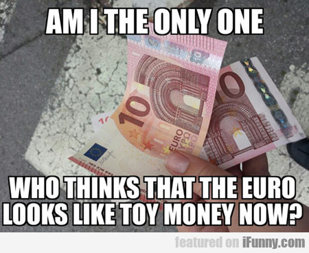 Am I The Only One Who Thinks That The Euro...