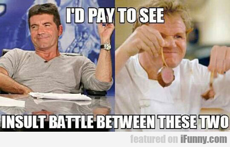 i'd pay to see an insult battle between these...