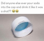 Did Anyone Else Ever Pour Soda...