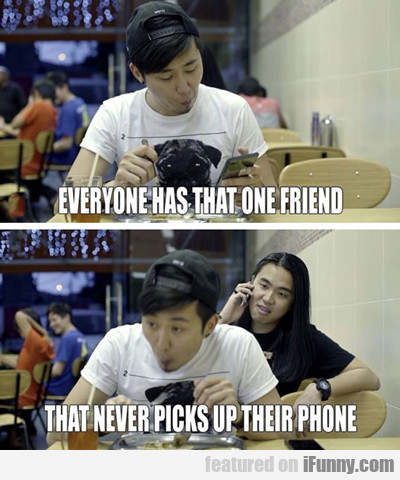 everyone has that one friend...