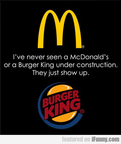 I've Never Seen A Mcdonald's Or Burger King...