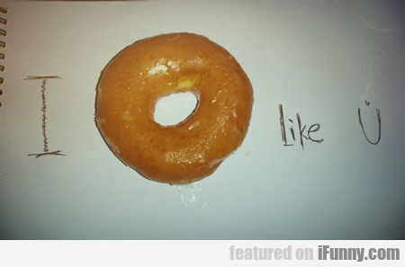 I Donut Like You...