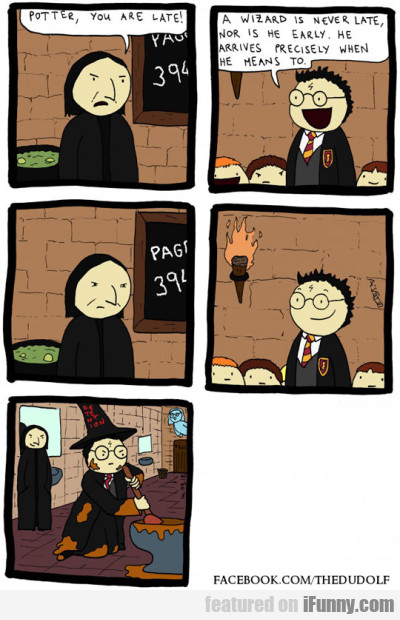 Potter, You Are Late! A Wizard Is Never Late...