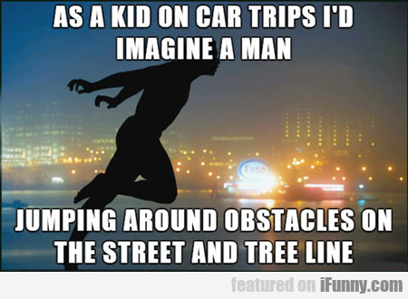 As A Kid On Car Trips...