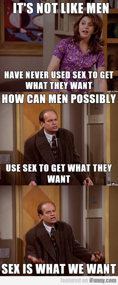 It's Not Like Men Have Never Used Sex...