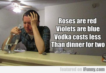 Roses Are Red, Violets Are Blue, Vodka Costs...