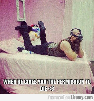 When He Gives You The Permission To Die...