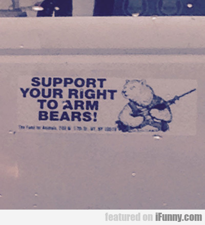 Support Your Right To Arm Bears...
