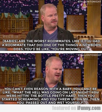 babies are the worst roommates...
