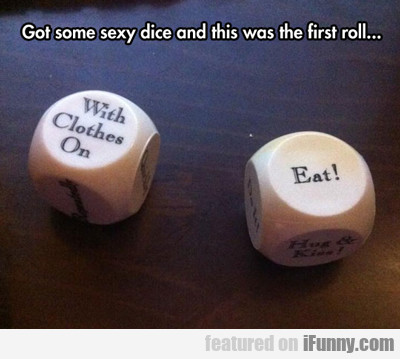 Got Some Sexy Dice...