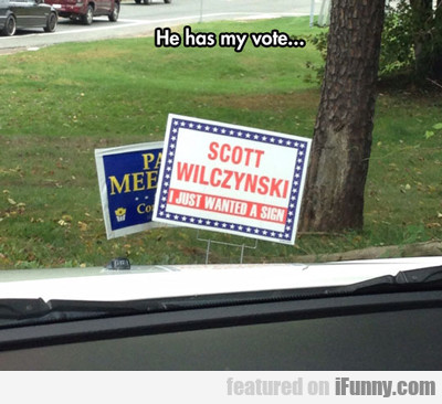 He Has My Vote...