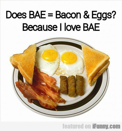 does bae = bacon and eggs...