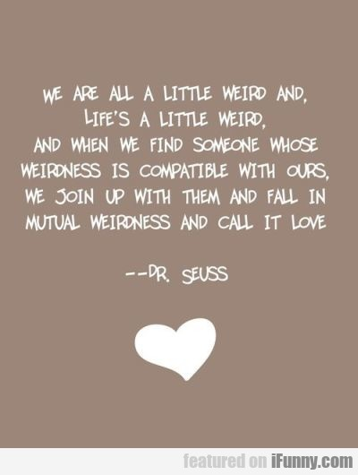 We Are All A Litlle Weird And