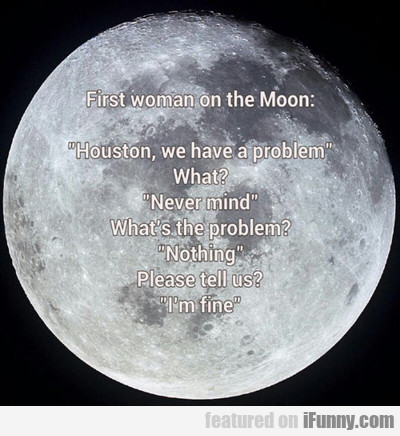 First Woman On The Moon...