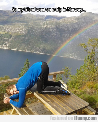 So My Friend Went On A Trip To Norway...