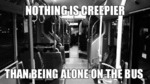 Nothing Is Creepier...