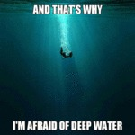 And That's Why I'm Afraid Of Deep Water...
