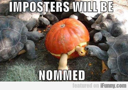 Imposters Will Be Nommed...