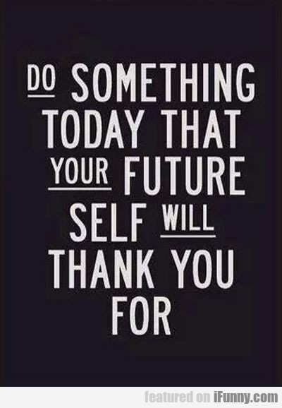 Do Something Today That Your Future