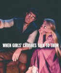 When Girls' Crushes Talk To Them...