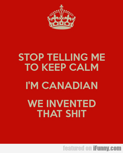 Stop Telling Me To Keep Calm...