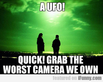 A Ufo! Quick, Grab The Worst Camera We Own...