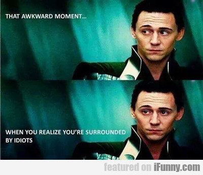 That Awesome Moment When You Realize That...