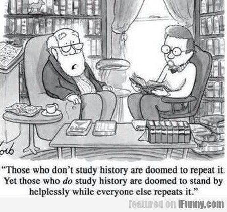 Those Who Don't Study History