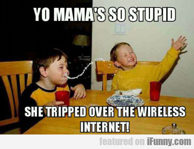 Yo Mama's So Stupid...