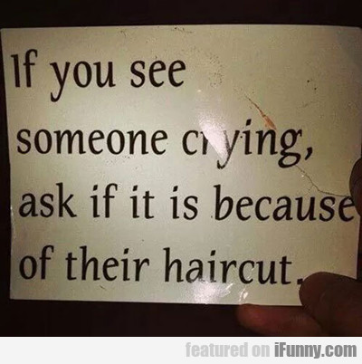 If You See Someone Crying, Ask If It's About...
