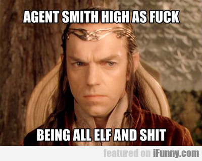 Agent Smith High As Fuck...