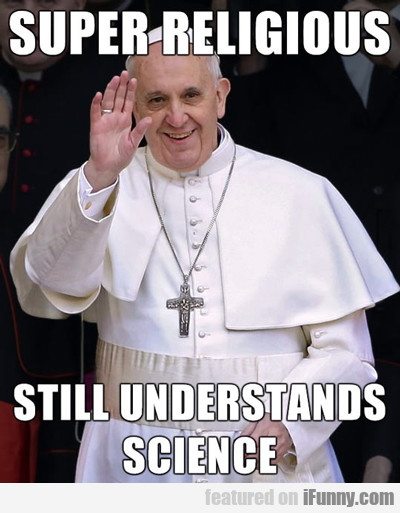 Super Religious, Still Understands Science...