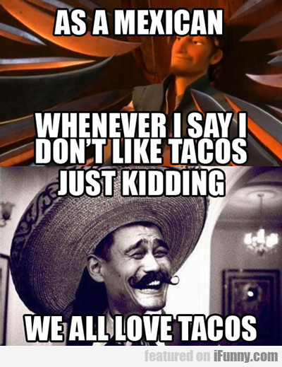 As A Mexican, Whenever I Say...