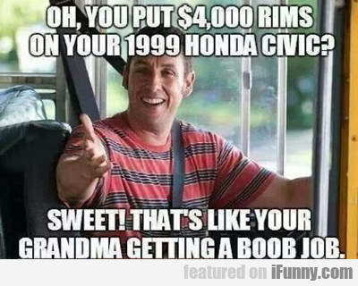 Oh, You Put $4,000 Rims On Your...
