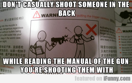 Don't Casually Shoot Someone In The Back...