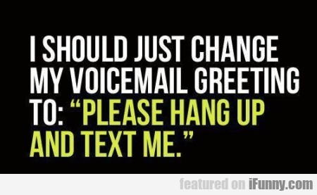 I Should Just Change My Voicemail Greeting