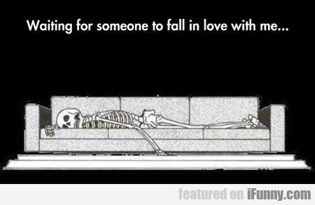 Waiting For Someone To Fall In Love With Me...