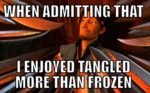 When Admitting That I Enjoyed Tangled More Than...