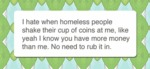 I Hate When Homeless People Shake Their Cup...