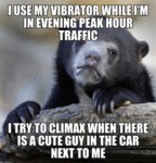 I Use My Vibrator When I'm In Peak Evening...