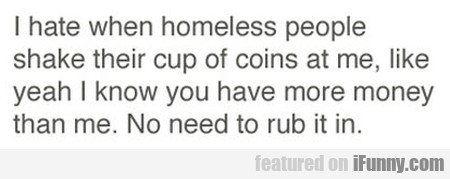 i hate when homeless people