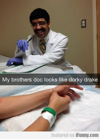 My Brother's Doc Looks Like Dorky Drake...