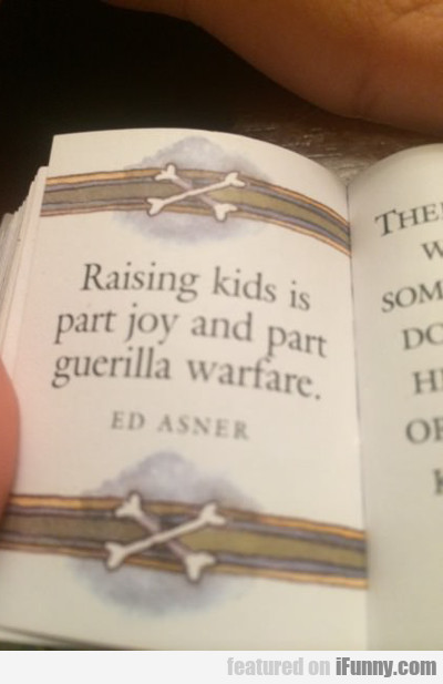 Raising Kids In Part Joy And Part Guerrilla...